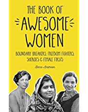 The Book of Awesome Women: Boundary Breakers, Freedom Fighters, Sheroes and Female Firsts: (Gift for Teenage Girls, Gift for Daughters)