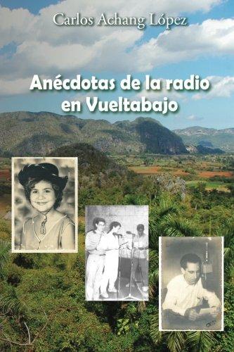 Anecdotas de la radio en Vueltabajo (Spanish Edition) [Carlos Achang Lopez] (Tapa Blanda)
