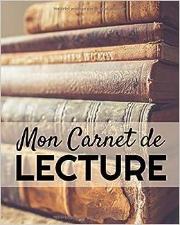 Mon Carnet de Lecture: Journal de Bord du Lecteur | Carnet Livresque idéal  pour les amoureux des Livres |100 Fiches de lecture à remplir pour garder  ... de vos Lectures | 110
