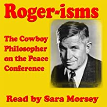 Rogers-isms: The Cowboy Philosopher on the Peace Conference Speech by Will Rogers Narrated by Sara Morsey