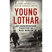 Young Lothar: An Underground Fugitive in Nazi Berlin