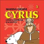 Cyrus: L'encyclopédie racontée 3   Marina Orsini