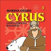 Cyrus: L'encyclopédie racontée 3 | Marina Orsini