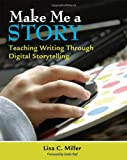 img - for Make Me a Story: Teaching Writing Through Digital Storytelling book / textbook / text book