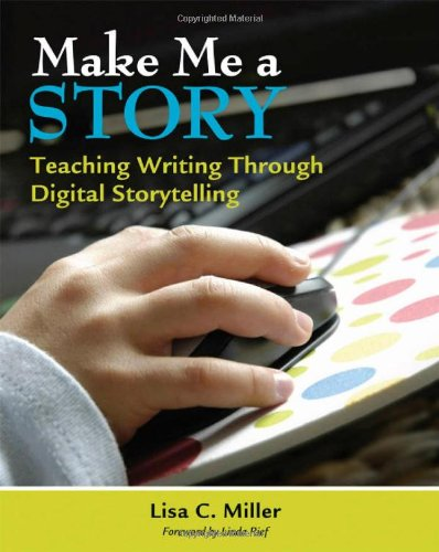 (Make Me a Story: Teaching Writing Through Digital Storytelling)