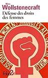 Défense des droits des femmes: Extraits par Wollstonecraft