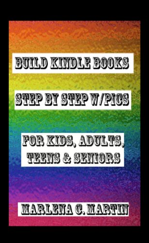 Build Kindle Books Step by Step with Pics (For Kids, Adults, Teens and Seniors).