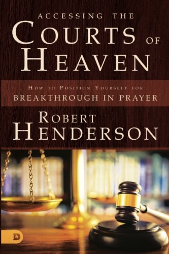 accessing-the-courts-of-heaven-positioning-yourself-for-breakthrough-and-answered-prayers