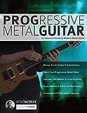 Progressive Metal Guitar: An Advanced Guide to Modern Metal Guitar