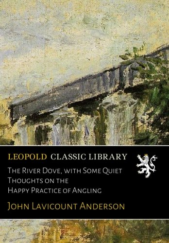 Download The River Dove, with Some Quiet Thoughts on the Happy Practice of Angling PDF