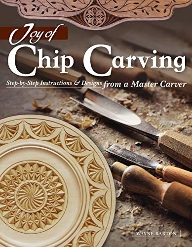 Joy of Chip Carving: Step-by-Step Instructions & Designs from a Master Carver (Fox Chapel Publishing) Includes Barton Capitals & Foliated Alphabet Templates Never Before Published & a Gallery of Work (Patterns Carving Chip)