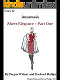 Anastasia - Sheer Elegance, Part One (Anastasia Series IV Book 1)
