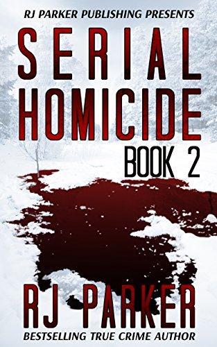 Serial Homicide (Volume 2): True Stories (Notorious Serial Killers)