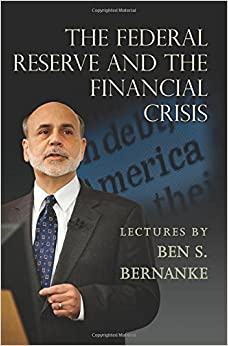 Book The Federal Reserve and the Financial Crisis by Ben S. Bernanke (2013-02-24)