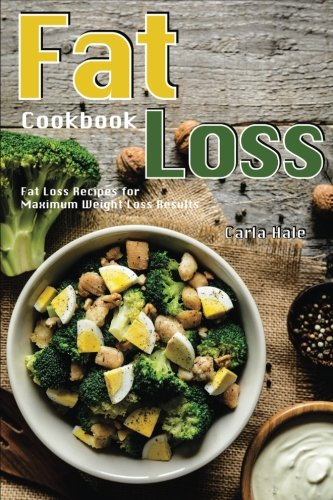 Books : Fat Loss Cookbook: Fat Loss Recipes for Maximum Weight Loss Results