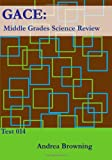 GACE: Middle Grades Science Review, Andrea Browning, 145631677X