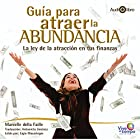 Guia Para Atraer la Abundancia [The Guide on How to Attract Abundance] Audiobook by Marcelle Della Faille Narrated by Antonieta Jiménez Izarraraz
