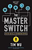 The Master Switch: The Rise and Fall of Information Empires (Vintage) Reprint by Wu, Tim (2011) Paperback