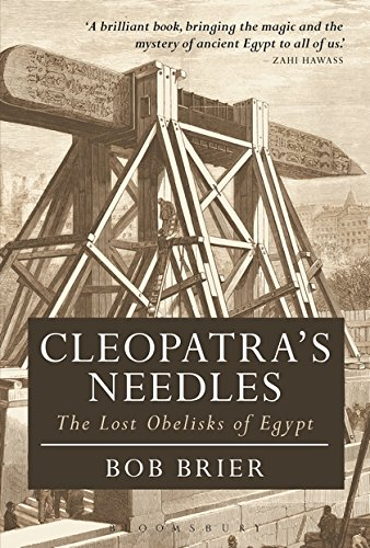 Cleopatra's Needles: The Lost Obelisks of Egypt (Bloomsbury Egyptology)