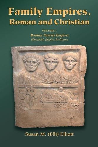 Family Empires, Roman and Christian: Volume I Roman Family Empires
