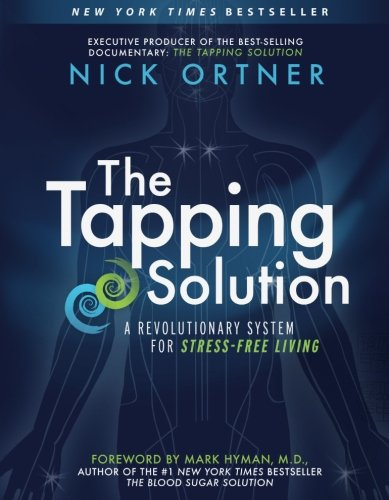 The Tapping Solution: A Revolutionary System for Stress-Free Living (Best Exercise To Relieve Anxiety)