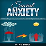 Social Anxiety: Ultimate Guide to Overcome Your Shyness and Fear | Mike Bray