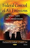 Federal Control of Air Emissions, Harrison M. Graham and Todd E. Lee, 1620818086