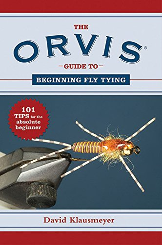 The Orvis Guide to Beginning Fly Tying: 101 Tips for the Absolute Beginner (Orvis (Fly Tying Patterns)