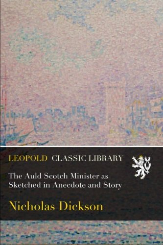 Download The Auld Scotch Minister as Sketched in Anecdote and Story ebook