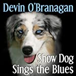 Show Dog Sings the Blues (The Show Dog Diaries) (Volume 2) | Devin O'Branagan