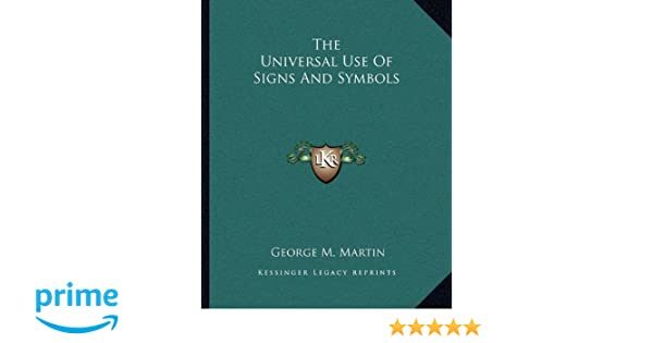 The Universal Use Of Signs And Symbols George M Martin