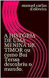A HISTÓRIA DE UMA MENINA DE TIMOR ou como Bui Terssa descobriu o mundo. (Portuguese Edition)
