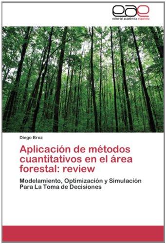 Descargar Libro Aplicación De Métodos Cuantitativos En El área Forestal: Review: Modelamiento, Optimización Y Simulación Para La Toma De Decisiones Diego Broz