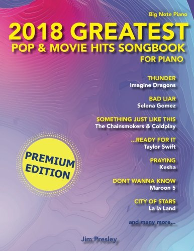 2018 Greatest Pop & Movie Hits Songbook For Piano: Big Note Piano (Volume (Hits Easy Piano Sheet Music)