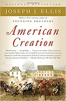 American Creation: Triumphs and Tragedies in the Founding of the Republic by Joseph J. Ellis (2008-10-14)
