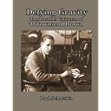 Defying Gravity: The Parallel Universe of T. Townsend Brown