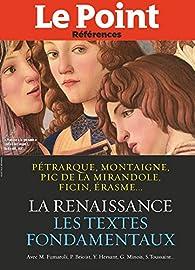 La Renaissance: Les textes de Pétrarque, Montaigne, Pic de la Mirandole, Erasme... par  Le Point