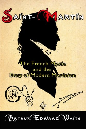 Saint-Martin: The French Mystic and the Story of Modern Martinism
