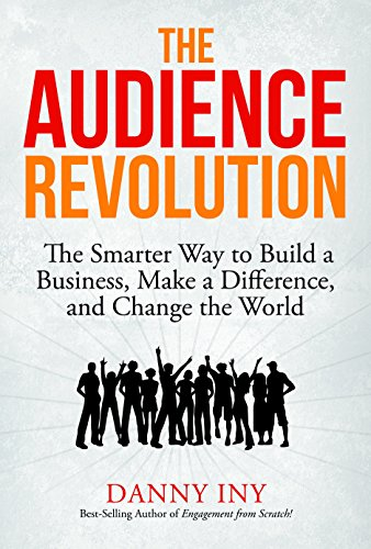 - The Audience Revolution: The Smarter Way to Build a Business, Make a Difference, and Change the World