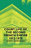 Court Life of the Second French Empire 1852-1870, Le Petit Homme Rough Staff, 140676101X