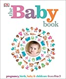 The Baby Book: Pregnancy, Birth, Baby and Childcare from 0 to 3