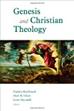 Genesis and Christian Theology, Nathan MacDonald and M. W. Elliott, 0802867251