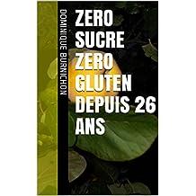 ZERO SUCRE ZERO GLUTEN depuis 26 ANS (French Edition)