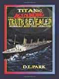 Titanic Astounding Truth Revealed, D. L. Park, 145205312X
