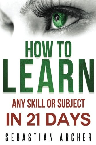 Learn: Cognitive Psychology - How to Learn, Any Skill or Subject in 21 Days!