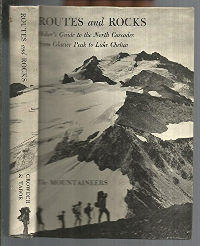Routes and Rocks: Hiker's Guide to the North Cascades from Glacier Peak to Lake Chelan