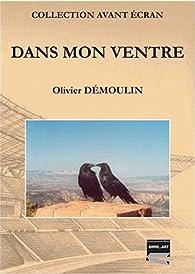 Dans mon ventre par Olivier Demoulin