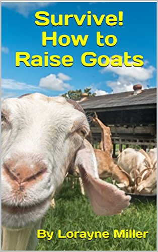 Survive! How to Raise Goats by Lorayne Miller