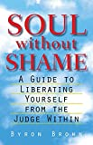 By Byron Brown - (Soul Without Shame) By Brown, Byron (Author) Paperback on 01-Dec-1998