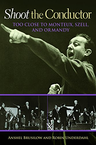 Shoot the Conductor: Too Close to Monteux, Szell, and Ormandy (Mayborn Literary Nonfiction Series) Pdf